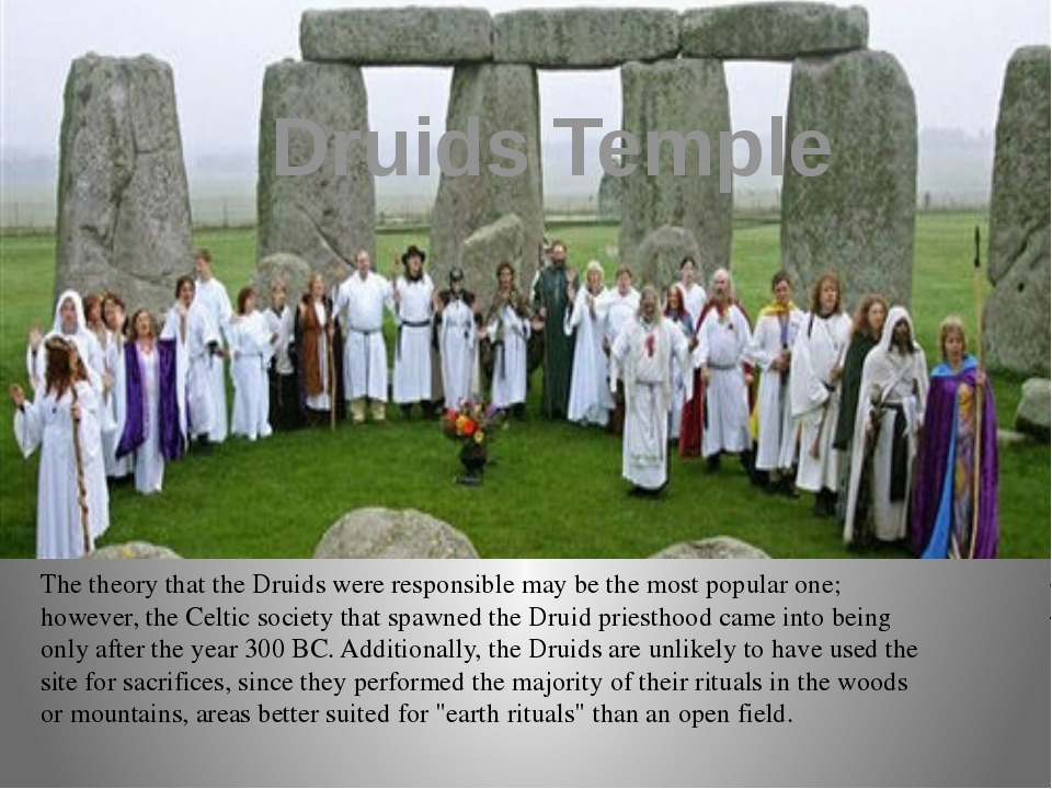 Druids Temple The theory that the Druids were responsible may be the most pop...