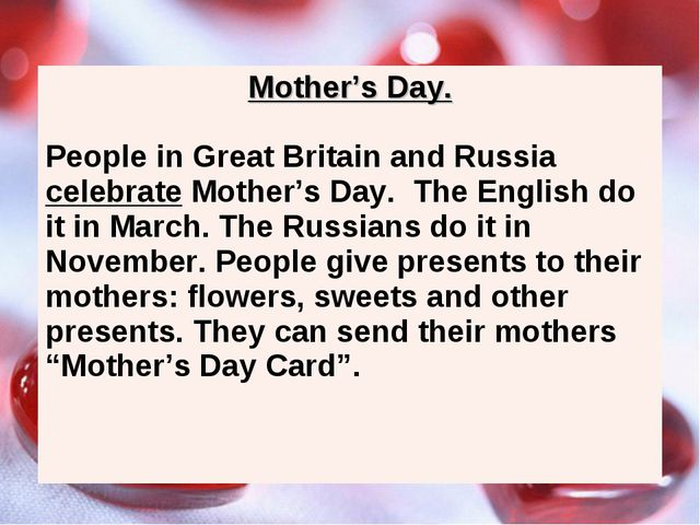 Mother's Day. People in Great Britain and Russia celebrate Mother's Day. The...