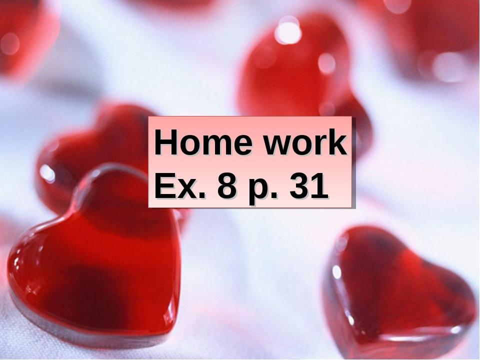 Home work Ex. 8 p. 31