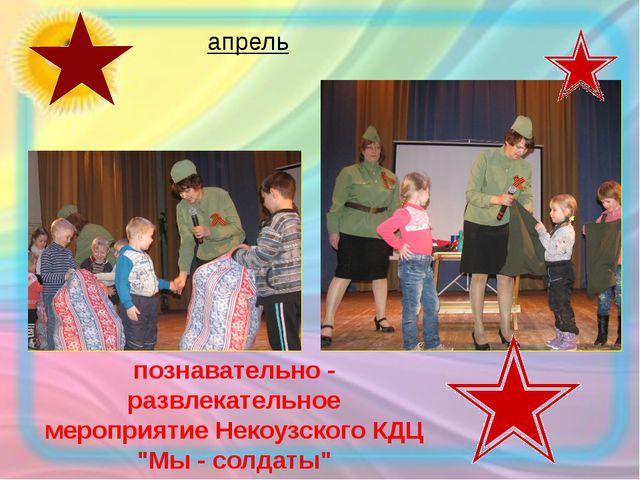 """познавательно - развлекательное мероприятие Некоузского КДЦ """"Мы - солдаты"""" ап..."""