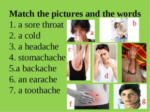 Match the pictures and the words 1. a sore throat 2. a cold 3. a headache 4.