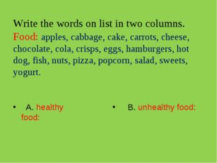 Write the words on list in two columns. Food: apples, cabbage, cake, carrots,