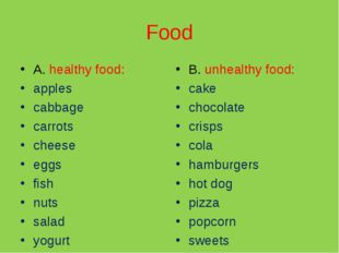 Food A. healthy food: apples cabbage carrots cheese eggs fish nuts salad yogu