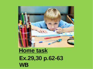 Ex.29,30 p.62-63 WB Home task