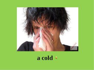 a cold