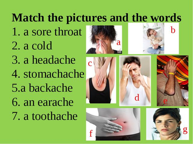 Match the pictures and the words 1. a sore throat 2. a cold 3. a headache 4....