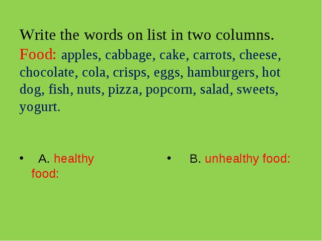 Write the words on list in two columns. Food: apples, cabbage, cake, carrots,...