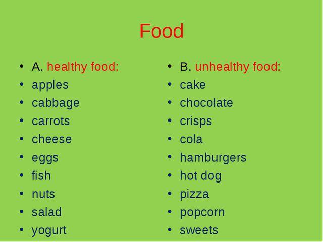 Food A. healthy food: apples cabbage carrots cheese eggs fish nuts salad yogu...