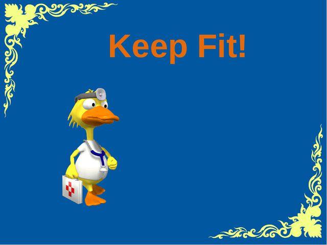 Keep Fit!