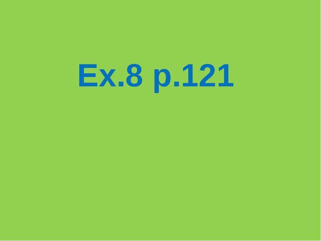 Ex.8 p.121
