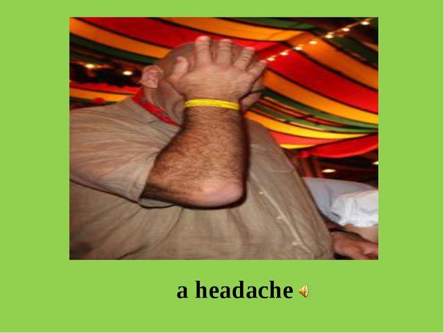 a headache