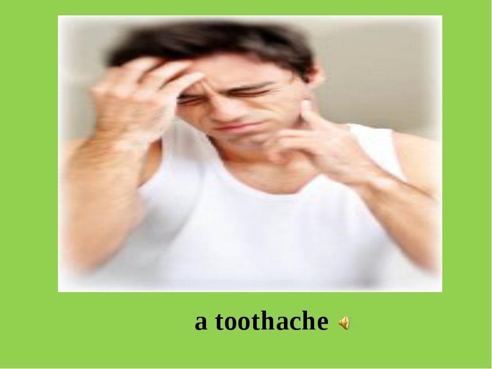 a toothache