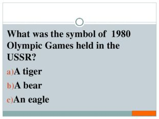 What was the symbol of 1980 Olympic Games held in the USSR? A tiger A bear An