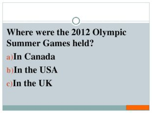 Where were the 2012 Olympic Summer Games held? In Canada In the USA In the UK
