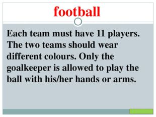 football Each team must have 11 players. The two teams should wear different