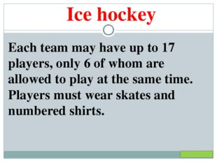 Ice hockey Each team may have up to 17 players, only 6 of whom are allowed to