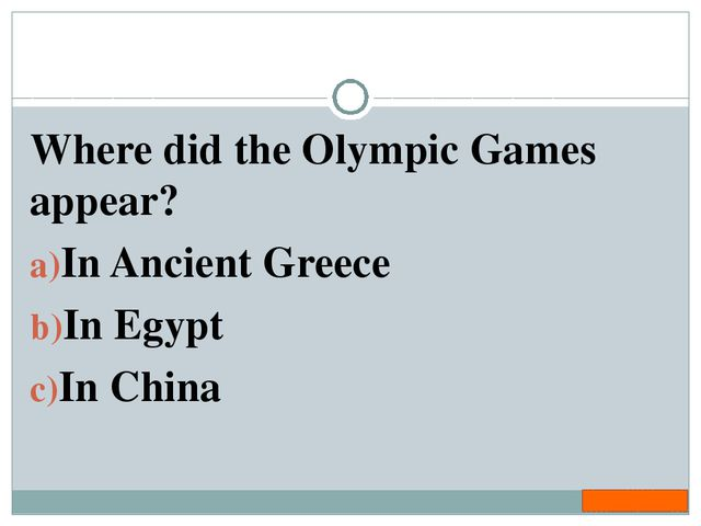 Where did the Olympic Games appear? In Ancient Greece In Egypt In China