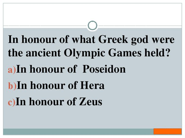 In honour of what Greek god were the ancient Olympic Games held? In honour of...