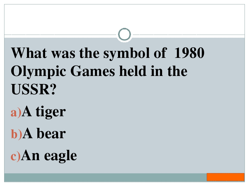 What was the symbol of 1980 Olympic Games held in the USSR? A tiger A bear An...