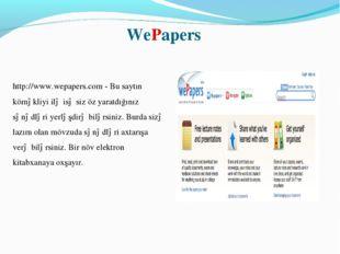 WePapers http://www.wepapers.com - Bu saytın köməkliyi ilə isə siz öz yaratd