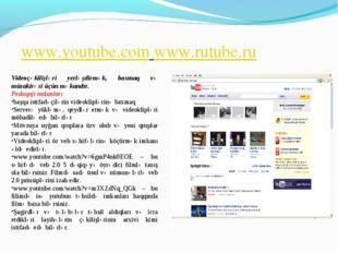 www.youtube.com www.rutube.ru Videoçəkilişləri yerləşdirmək, baxmaq və müzaki