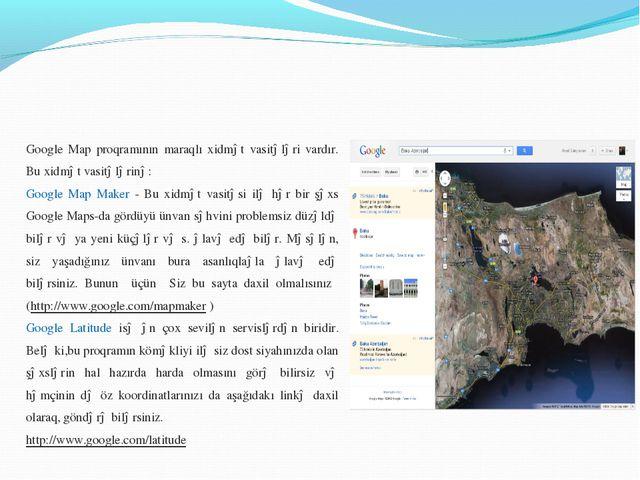 Google Map proqramının maraqlı xidmət vasitələri vardır. Bu xidmət vasitələri...
