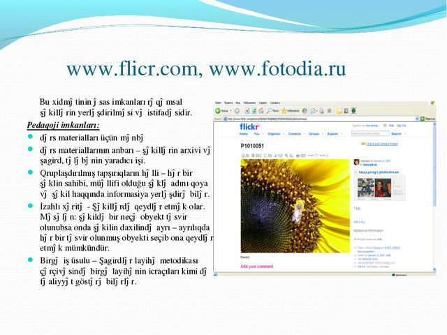 www.flicr.com, www.fotodia.ru Bu xidmətinin əsas imkanları rəqəmsal şəkilləri...