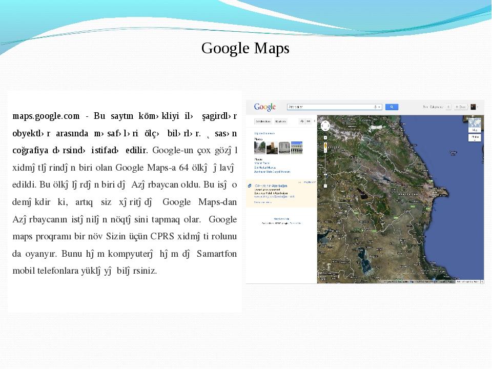 Google Maps maps.google.com - Bu saytın köməkliyi ilə şagirdlər obyektlər ara...
