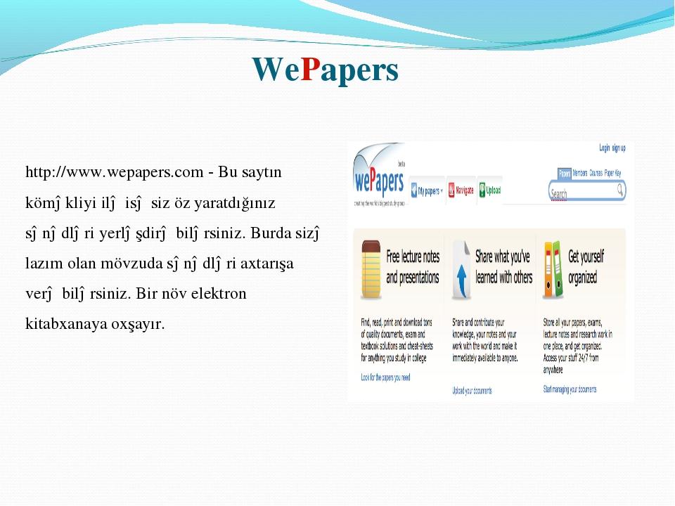 WePapers http://www.wepapers.com - Bu saytın köməkliyi ilə isə siz öz yaratd...