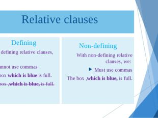 Relative clauses Defining With defining relative clauses, we: cannot use comm