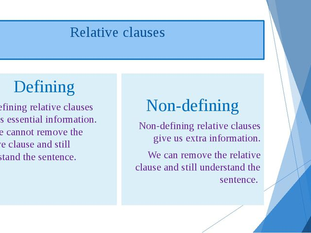 Relative clauses Defining Defining relative clauses give us essential inform...