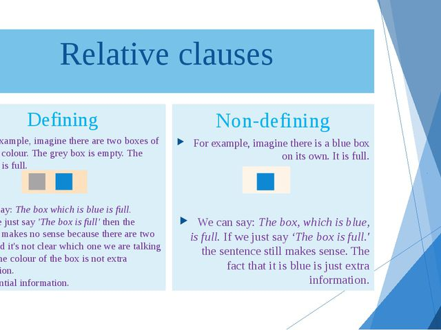 Relative clauses Defining For example, imagine there are two boxes of differ...
