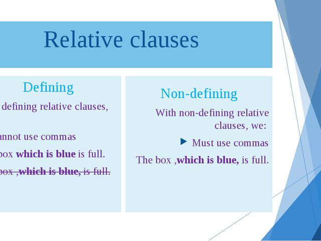 Relative clauses Defining With defining relative clauses, we: cannot use comm...
