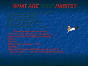 WHAT ARE YOUR HABITS? Write your ideas. Use the questions as a plan. 1. Do yo