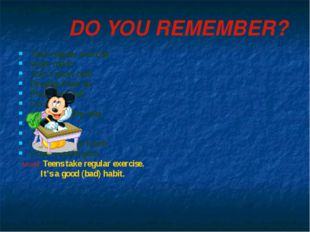 DO YOU REMEMBER? Take regular exercise Walk much Join a sport club Breathe fr