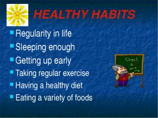 HEALTHY HABITS Regularity in life Sleeping enough Getting up early Taking reg
