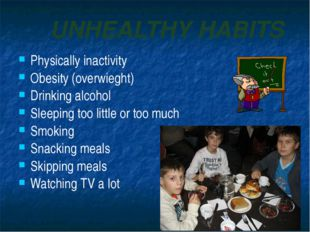 UNHEALTHY HABITS Physically inactivity Obesity (overwieght) Drinking alcohol