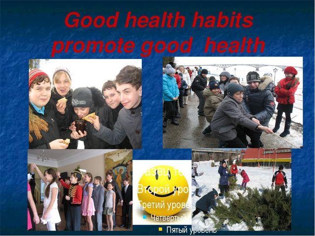 Good health habits promote good health