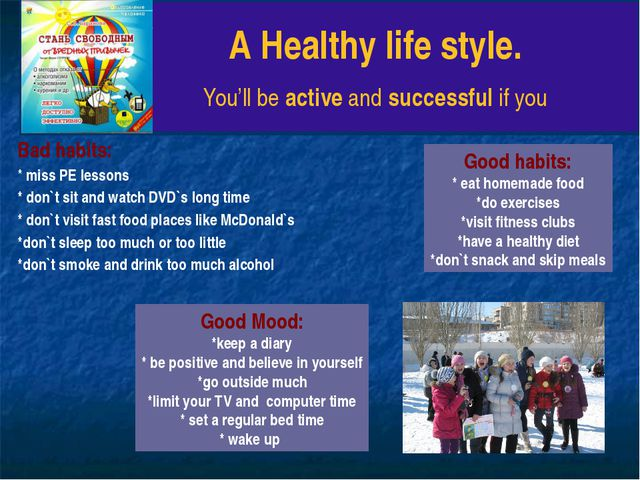 A Healthy life style. You'll be active and successful if you Bad habits: * m...