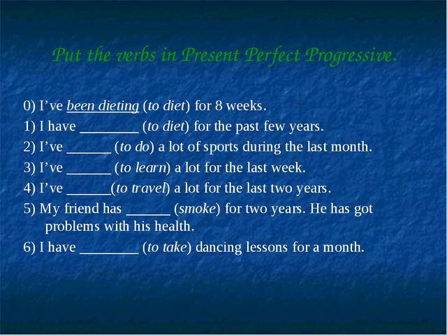 Put the verbs in Present Perfect Progressive. 0) I've been dieting (to diet)...