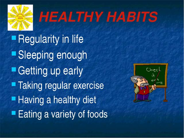 HEALTHY HABITS Regularity in life Sleeping enough Getting up early Taking reg...