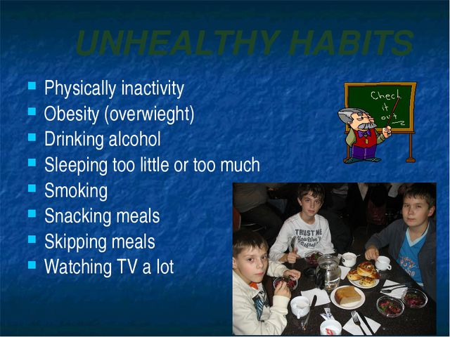 UNHEALTHY HABITS Physically inactivity Obesity (overwieght) Drinking alcohol...