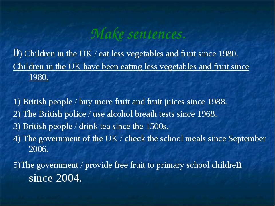 Make sentences. 0) Children in the UK / eat less vegetables and fruit since 1...