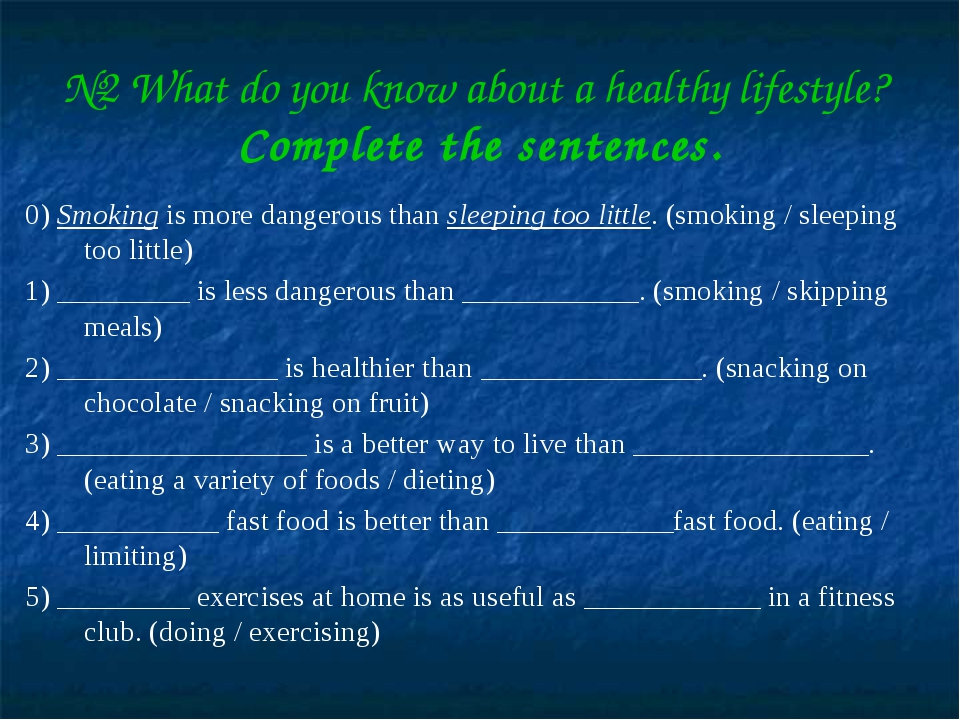 №2 What do you know about a healthy lifestyle? Complete the sentences. 0) Smo...
