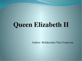 Author: Bolduresku Vera Ivanovna Queen Elizabeth II