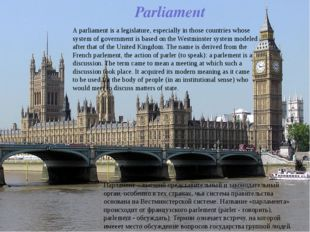 A parliament is a legislature, especially in those countries whose system of