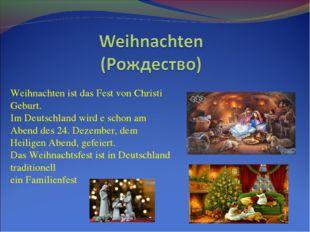Weihnachten ist das Fest von Christi Geburt. Im Deutschland wird e schon am A