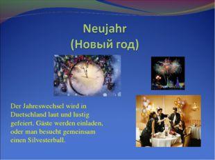 Der Jahreswechsel wird in Duetschland laut und lustig gefeiert. Gäste werden