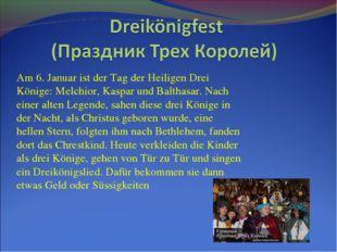 Am 6. Januar ist der Tag der Heiligen Drei Könige: Melchior, Kaspar und Balth