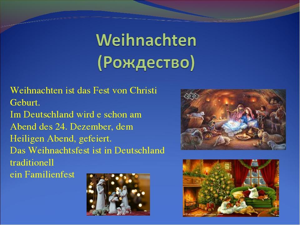 Weihnachten ist das Fest von Christi Geburt. Im Deutschland wird e schon am A...